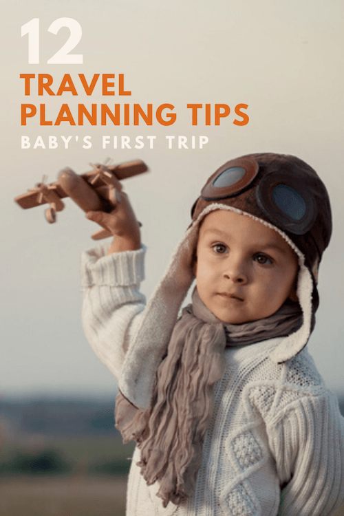 Travel with Baby - 12 Trip Planning Tips